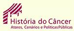 História do Câncer – atores, cenários e políticas públicas
