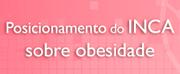 Posicionamento do INCA sobre sobrepeso e obesidade