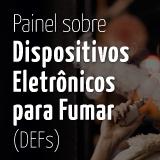 Painel sobre Dispositivos Eletrônicos para Fumar